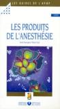 Xavier Sauvageon et Michel Viard - Les produits de l'anesthésie.