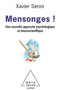 Xavier Seron - Mensonges ! - Une nouvelle approche psychologique et neuroscientifique.