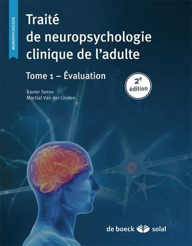 Xavier Seron et Martial Van der Linden - Traité de neuropsychologie clinique de l'adulte - Tome 1, Evaluation.