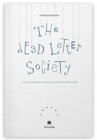 Xavier Serrano - The Dead Letter Society - La bibliothèque imaginaire de Roland Bartleby.