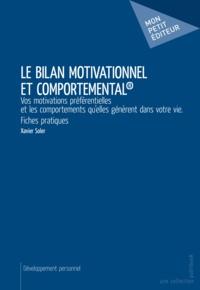 Xavier Soler - Le bilan motivationnel et comportemental® - Vos motivations préférentielles et les comportements qu'elles génèrent dans votre vie. Fiches pratiques.