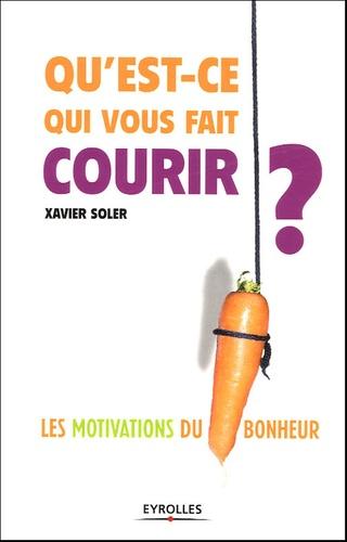 Xavier Soler - Qu'est-ce qui vous fait courir ? - Les motivations du bonheur.