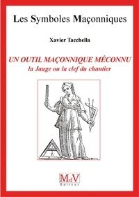 Xavier Tacchella - N.48 Un outil maçonnique méconnu : la jauge.
