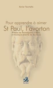 Xavier Tacchella - Pour apprendre à aimer St Paul, l'avorton de Dieu.