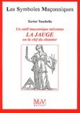 Xavier Tacchella - Un outil maçonnique méconnu, la jauge ou le clef du chantier.