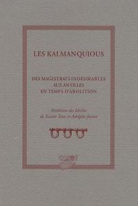 Xavier Tanc et Adolphe Juston - Les Kalmanquious - Des magistrats indésirables aux Antilles en temps d'abolition.