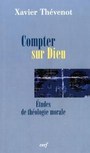 Xavier Thévenot - Compter sur Dieu - Etudes de théologie morale.