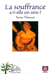 Xavier Thévenot - La souffrance a-t-elle un sens ?.