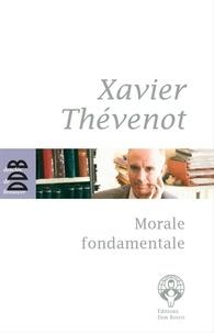 Xavier Thévenot - Morale fondamentale.