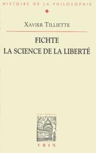 Xavier Tilliette - Fichte, la science de la liberté.