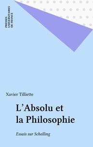 Xavier Tilliette - L'Absolu et la philosophie - Essais sur Schelling.