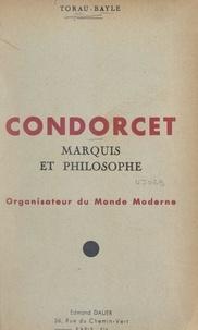 Xavier Torau-Bayle - Condorcet, marquis et philosophe - Organisateur du monde moderne.