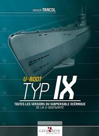 Xavier Tracol - U-Boot Typ IX - Toutes les versions des submersibles océaniques de la U-Bootwaffe.