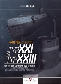 Xavier Tracol - Walter-U-Boote, Typ XXI & Typ XXIII - Toutes les versions des U-Boote les plus modernes de la Seconde Guerre mondiale.