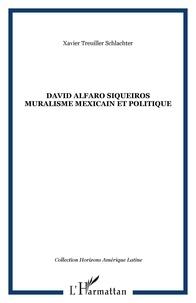 Xavier Treuiller- Schlachter - David Alfaro Siqueiros : muralisme mexicain et politique.