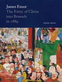 Xavier Tricot - James Ensor - The Entry of Christ into Brussels in 1889.