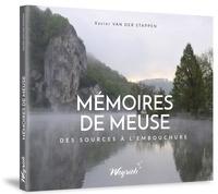 Xavier Van der Stappen - Mémoires de Meuse - Des sources à l'embouchure.
