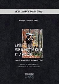 Xavier Vanandruel - A pied vers la forêt de Bohême et la mer Noire - Une Europe revisitée.