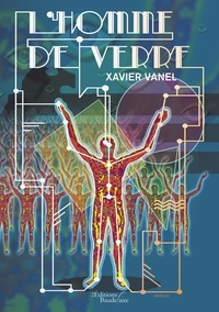 Xavier Vanel - L'homme de verre.