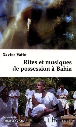 Xavier Vatin - Rites et musiques de possession à Bahia.