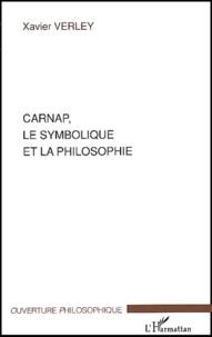 Xavier Verley - Carnap, le symbolique et la philosophie.