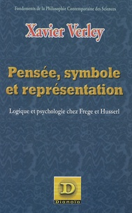 Xavier Verley - Pensée, symbole et représentation - Logique et psychologie chez Frege et Husserl.