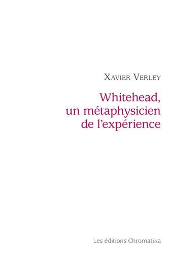 Xavier Verley - Whitehead, un métaphysicien de l'expérience.