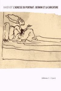 Xavier Vert - L'adresse du portrait : Bernini et la caricature.