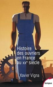 Xavier Vigna - Histoire des ouvriers en France au XXe siècle.
