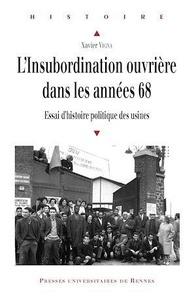 Xavier Vigna - L'insubordination ouvrière dans les années 68 - Essai d'histoire politique des usines.
