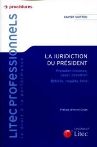 Xavier Vuitton - La juridiction du président - Première instance, appel, cassation, référés, requête, fond.