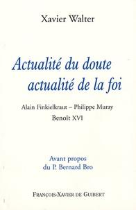Xavier Walter - Actualité du doute, actualité de la foi.