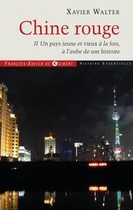 Xavier Walter - Chine rouge - Tome 2 : Un pays jeune et vieux à la fois, à l'aube de son histoire.