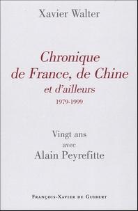 Xavier Walter - Chronique de France, de Chine et d'ailleurs - 1979-1999 Vingt ans avec Alain Peyrefitte.