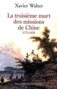 Xavier Walter - La troisième mort des missions de Chine.