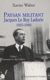 Xavier Walter - Paysan militant - Jacques Leroy Ladurie de 1925 à 1940.