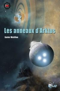 Xavier Watillon - Les anneaux d'Arktus.