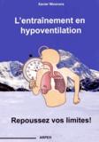 Xavier Woorons - L'entraînement en hypoventilation - Repoussez vos limites !.