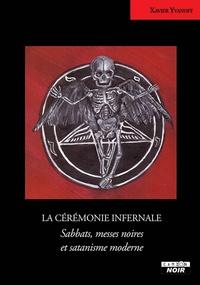 Xavier Yvanoff - La cérémonie infernale - Sabbats, messes noires et satanisme moderne.