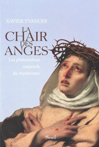 La chair des anges. Les phénomènes corporels du mysticisme