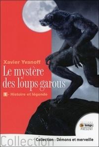 Xavier Yvanoff - Le mystère des loups-garous - Volume 1 : Histoire et légende.