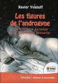 Xavier Yvanoff - Les figures de l'androgyne - Une histoire baroque de l'ambiguïté sexuelle.