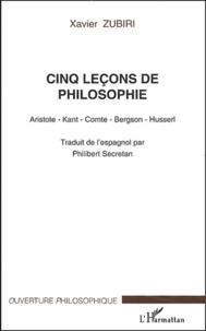 Xavier Zubiri - Cinq leçons de philosophie - Aristote, Kant, Comte, Bergson, Husserl.