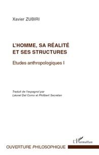 Xavier Zubiri - Etudes anthropologiques - Tome 1, L'homme, sa réalité et ses structures.