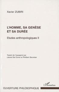 Xavier Zubiri - Etudes anthropologiques - Tome 2, L'homme, sa genèse et sa durée.