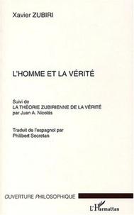 Xavier Zubiri - L'homme et la vérité - Suivi de La théorie zubirienne de la vérité.