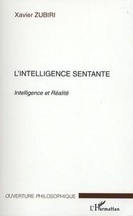 Xavier Zubiri - L'intelligence sentante - Intelligence et réalité.