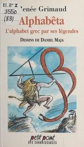 Xavière Gauthier et Renée Grimaud - Alphabêta - L'alphabet grec par ses légendes.