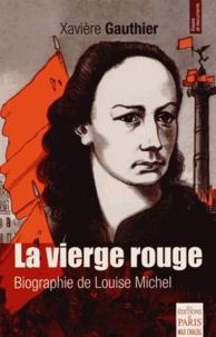 Xavière Gauthier - La vierge rouge - Biographie de Louise Michel.