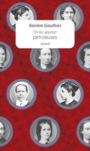 """Xavière Gauthier - On les appelait """"Pétroleuses""""."""